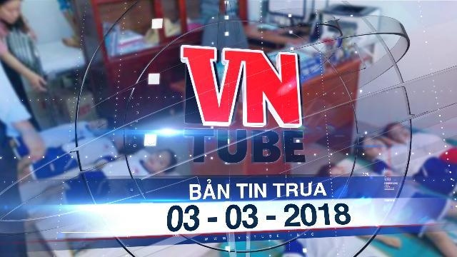 Bản tin VnTube trưa 03-03-2018: 73 học sinh nhập viện nghi do ngộ độc sữa học đường