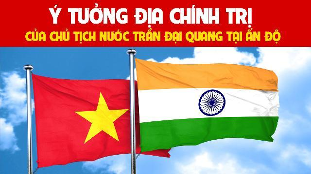 Ý tưởng địa chính trị của Chủ tịch nước Trần Đại Quang tại Ấn Độ