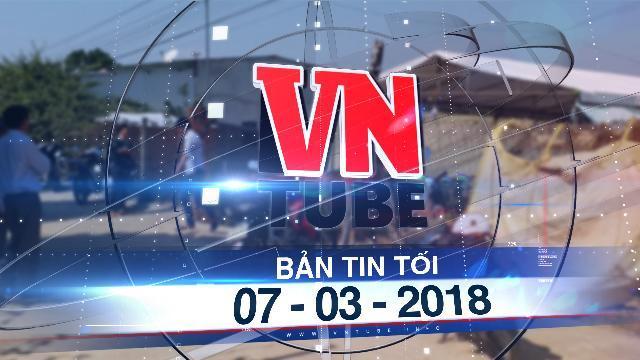 Bản tin VnTube tối 07-03-2018: Tạm giam thiếu úy công an sử dụng súng làm chết người