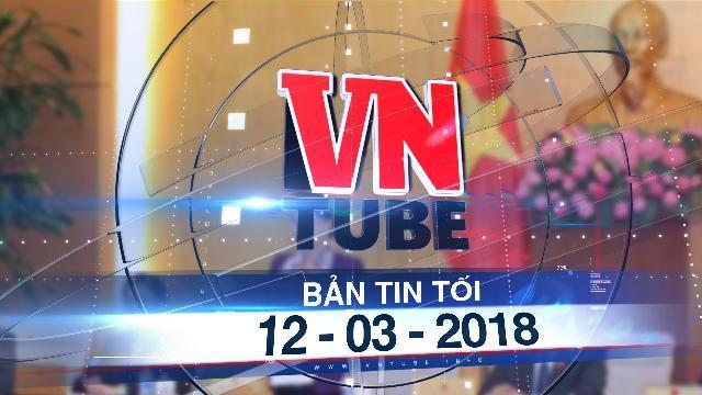 Bản tin VnTube tối 12-03-2018: Rút luật Phòng chống tham nhũng sửa đổi vì chưa bảo đảm chất lượng