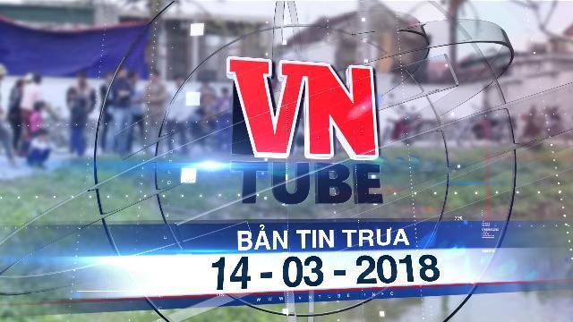 Bản tin VnTube trưa 14-03-2018: Nghệ An đề nghị kiểm tra trang tin đăng video nữ sinh tự vẫn
