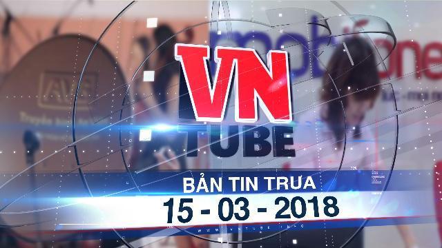 Bản tin VnTube trưa 15-03-2018: MobiFone mua AVG, Bộ Thông tin - truyền thông có nhiều vi phạm