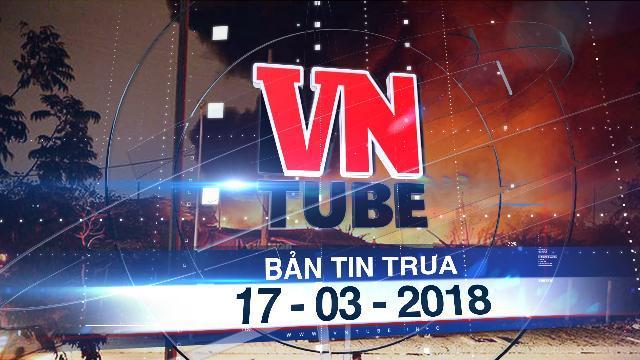 Bản tin VnTube trưa 17-03-2018: Hàng trăm m2 kho xưởng cháy rụi trong đêm
