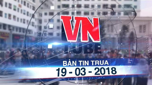 Bản tin VnTube trưa 19-03-2018: Rơi từ chung cư xuống đất, một người tử vong