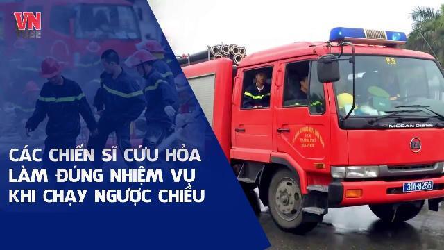 Các chiến sĩ cứu hỏa làm đúng nhiệm vụ khi chạy ngược chiều