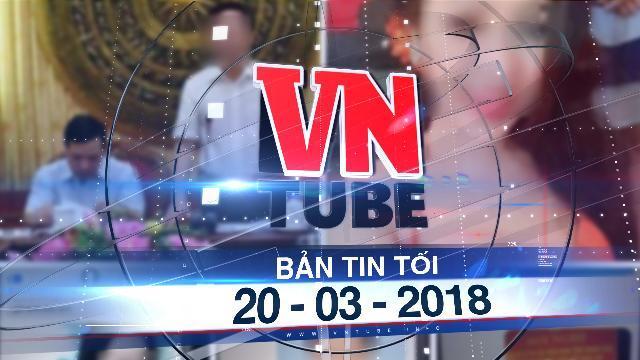Bản tin VnTube tối 20-03-2018: Tin lãnh đạo tỉnh Thanh Hóa có 'bồ nhí' là bịa đặt