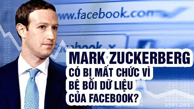 Mark Zuckerberg có bị mất chức vì bê bối dữ liệu của Facebook?