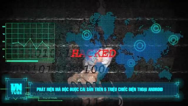 Toàn cảnh an ninh mạng số 4 tháng 03: Phát hiện mã độc cài sẵn trên 5 triệu chiếc điện thoại Android