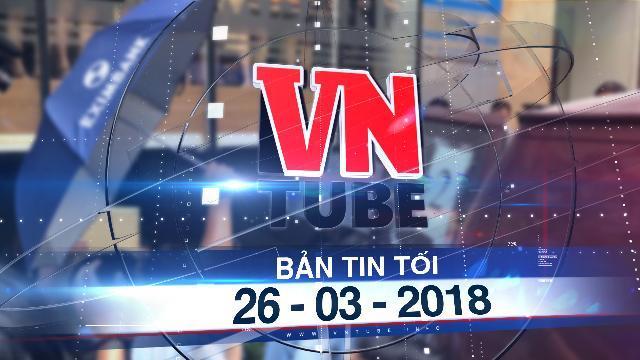 Bản tin VnTube tối 26-03-2018: Khởi tố bị can, khám xét trụ sở Eximbank chi nhánh TP.HCM