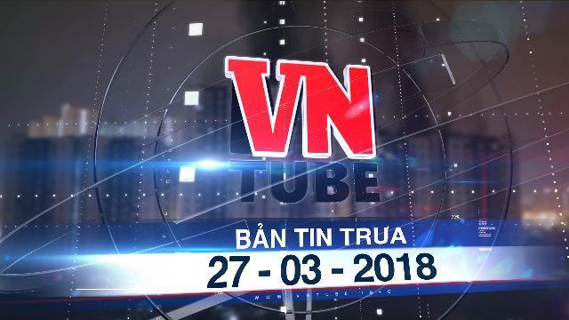 Bản tin VnTube trưa 27-03-2018: Khởi tố vụ án cháy chung cư Carina Plaza