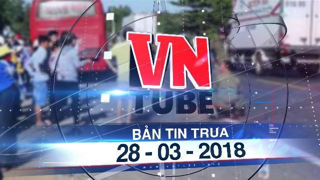Bản tin VnTube trưa 28-03-2018: Bắt được 2 nghi can giết người bằng súng ở Kon Tum