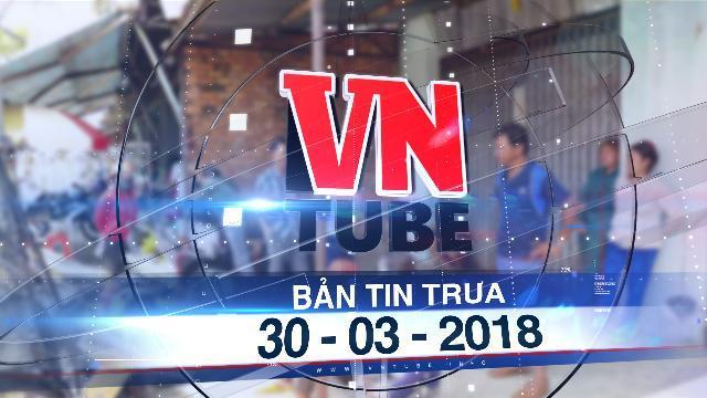 Bản tin VnTube trưa 30-03-2018: Nghi án thanh niên đánh chết con riêng của vợ hờ