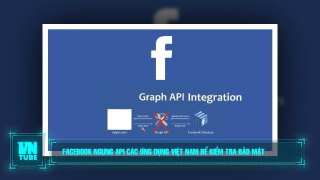 Toàn cảnh an ninh mạng số 1 tháng 04: Facebook ngưng API các ứng dụng Việt Nam để kiểm tra bảo mật