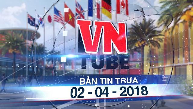 Bản tin VnTube trưa 02-04-2018: Hơn 1.000 tỷ đồng xây dựng Thành phố Giáo dục đầu tiên tại Việt Nam