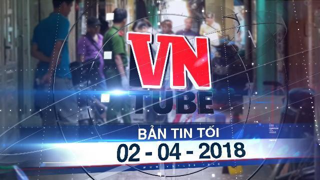 Bản tin VnTube tối 02-04-2018: Xác định băng nhóm giết người ngay tại trung tâm TP.HCM