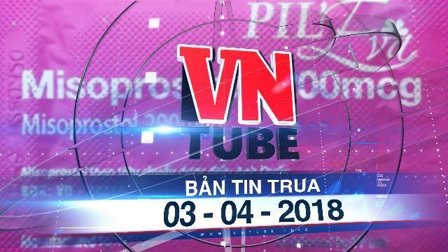 Bản tin VnTube trưa 03-04-2018: Trung tâm y tế huyện phát nhầm thuốc khiến thai nhi chết lưu