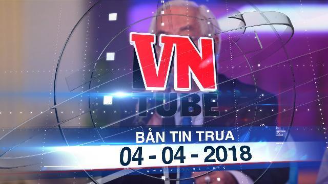 Bản tin VnTube trưa 04-04-2018: Đề nghị truy tố nguyên Tổng giám đốc DongABank Trần Phương Bình