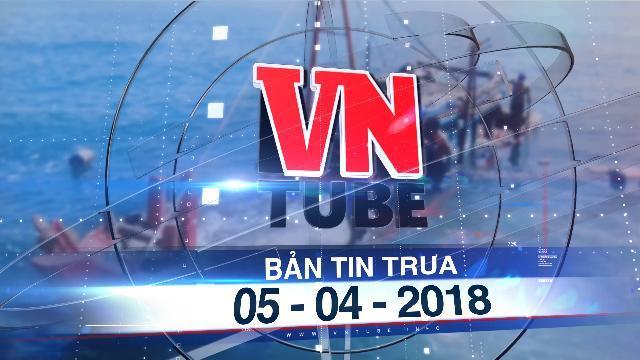 Bản tin VnTube trưa 05-04-2018: 19 ngư dân của 2 tàu cá bị đâm chìm đã được cứu