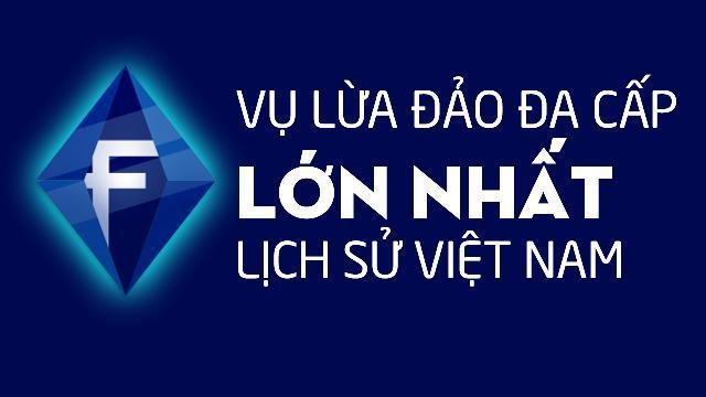 """Vụ lừa đảo đa cấp lớn nhất lịch sử Việt Nam"""