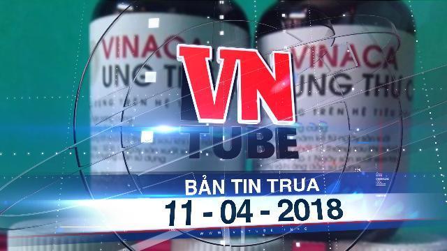Bản tin VnTube trưa 11-04-2018: Điều tra làm rõ thuốc điều trị ung thư làm từ bột than tre