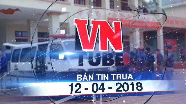Bản tin VnTube trưa 12-04-2018: Phó thủ tướng yêu cầu xử lý vụ lừa đảo tiền ảo hơn 15.000 tỉ đồng