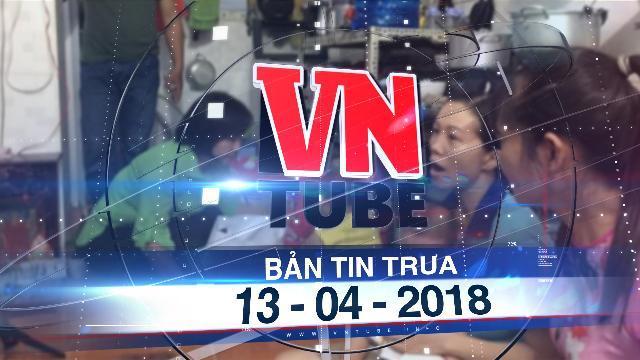 Bản tin VnTube trưa 13-04-2018: TP.HCM chỉ đạo khẩn: Báo cáo vụ bạo hành trẻ mầm non ở quận 1