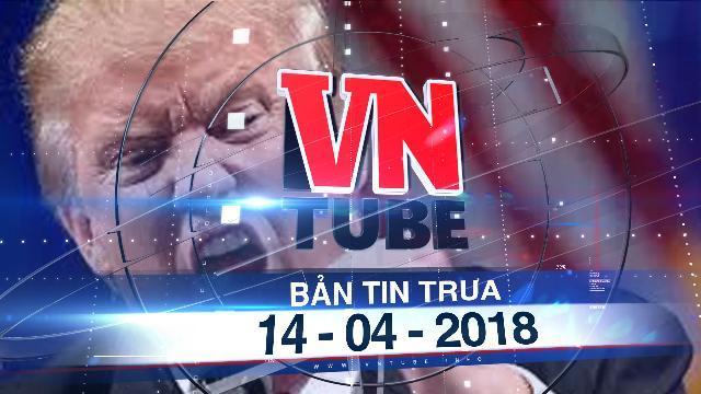 Bản tin VnTube trưa 14-04-2018: Tổng thống Trump đã ra lệnh tấn công Syria