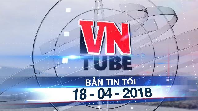 Bản tin VnTube tối 18-04-2018: Vũ 'nhôm' có dấu hiệu trốn thuế hàng trăm tỉ đồng tại dự án Đa Phước