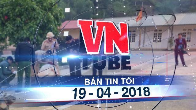 Bản tin VnTube tối 19-04-2018: Giáo viên lùi xe trong sân trường, 1 học sinh tử vong