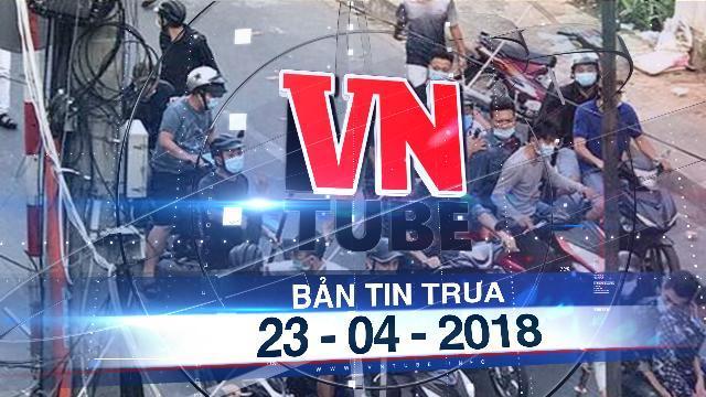 Bản tin VnTube trưa 23-04-2018: Giang hồ Hải Phòng mâu thuẫn, hỗn chiến trên đường phố Sài Gòn