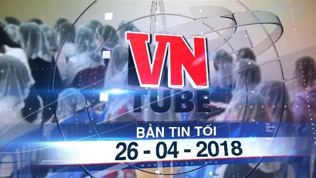 Bản tin VnTube trưa 26-04-2018: Ban Tôn giáo Chính phủ lên tiếng về 'Hội thánh của Đức Chúa Trời'