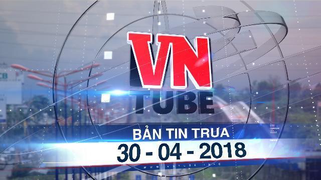 Bản tin VnTube trưa 30-04-2018: Tuyến metro đầu tiên ở TP.HCM dần thành hình