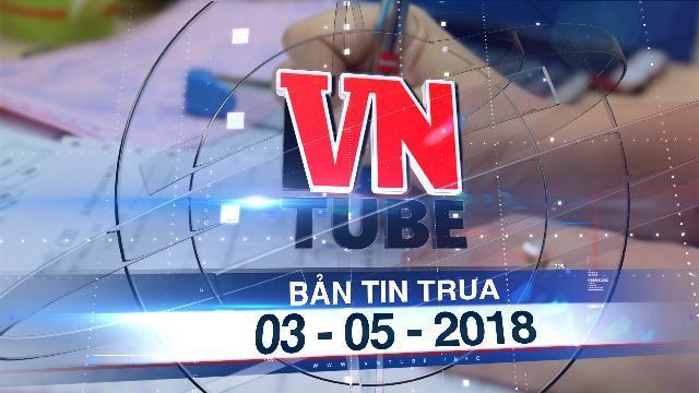 Bản tin VnTube trưa 03-05-2018: Chữ ký không giống mẫu bị phạt 10 triệu đồng