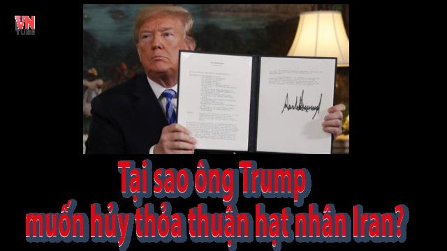 Tại sao ông Trump muốn hủy thỏa thuận hạt nhân Iran?
