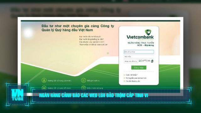 Toàn cảnh an ninh mạng số 2 tháng 05: Ngân hàng cảnh báo các web lừa đảo trộm cắp tinh vi