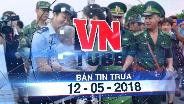 Bản tin VnTube trưa 12-05-2018: Công an Móng Cái tiếp nhận một bé trai bị bán sang Trung Quốc