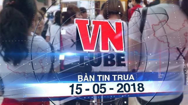 Bản tin VnTube trưa 15-05-2018: Xử lý nhóm du khách Trung Quốc mặc áo hình 'lưỡi bò'