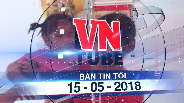 Bản tin VnTube tối 15-05-2018: Nghi vấn bé gái ba tuổi bị cô giáo đánh liệt dây thần kinh