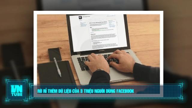 Toàn cảnh an ninh mạng số 3 tháng 05: Rò rỉ thêm dữ liệu của 3 triệu người dùng facebook