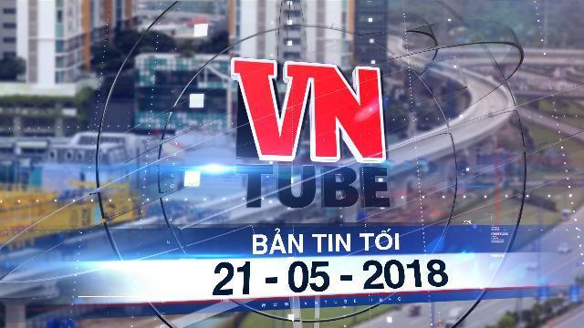 Bản tin VnTube tối 21-05-2018: Trần giải ngân vốn ODA trung hạn 300 nghìn tỷ bị phá thủng