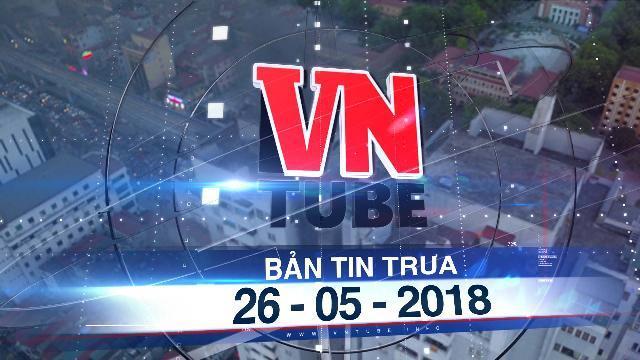 Bản tin VnTube trưa ngày 26-05-2018:Cháy chung cư ở Hà Nội hàng trăm người tháo chạy