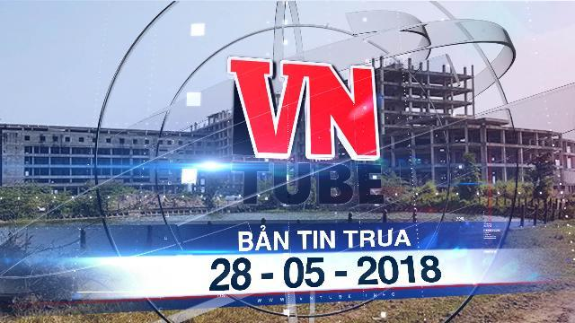Bản tin VnTube trưa ngày 28-05-2018: Bệnh viện 850 tỷ ở Nam Định xây 11 năm chưa xong