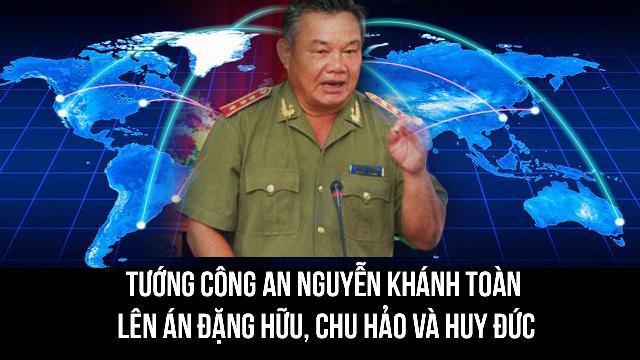 Tướng công an Nguyễn Khánh Toàn lên án Đặng Hữu, Chu Hảo và Huy Đức
