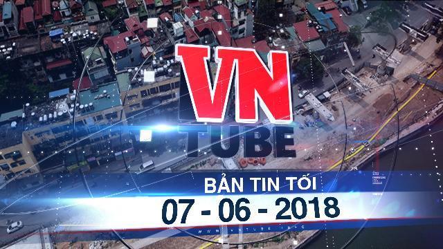 Bản tin VnTube tối 07-06-2018: Tuyến metro hơn 30 nghìn tỷ ở Hà Nội lùi tiến độ đến năm 2023