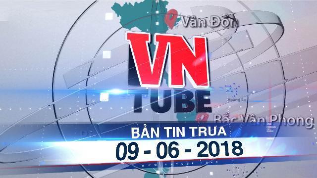 Bản tin VnTube trưa 09-06-2018: Chính phủ thống nhất lùi thời gian trình dự án Luật Đặc khu