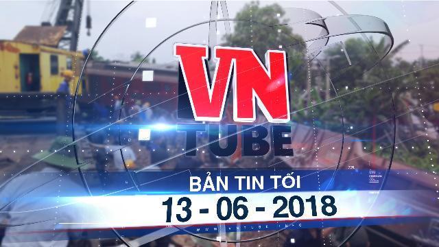 Bản tin VnTube tối 13-06-2018: 99 Lãnh đạo đường sắt cam kết từ chức nếu để tai nạn nghiêm trọng