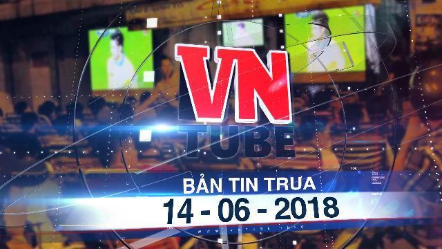 Bản tin VnTube trưa 14-06-2018: Tụ điểm cafe không được phát WC 2018 nếu không xin phép VTV