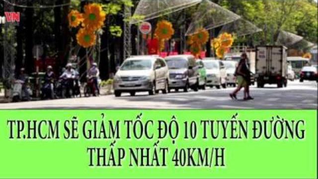 Tp HCM sẽ giảm tốc độ 10 tuyến đường, thấp nhất 40km/h