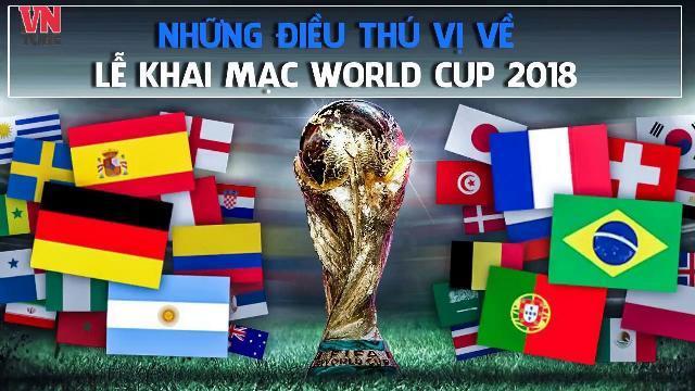NHỮNG ĐIỀU THÚ VỊ VỀ LỄ KHAI MẠC WORLD CUP 2018