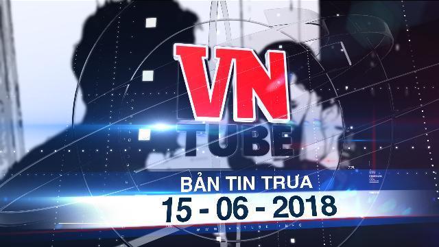 Bản tin VnTube trưa 15-06-2018: Đưa bé gái bị cha lạm dụng vào Trung tâm bảo trợ xã hội
